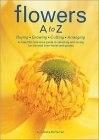 Flowers A to Z : Buying, Growing, Cutting, Arranging